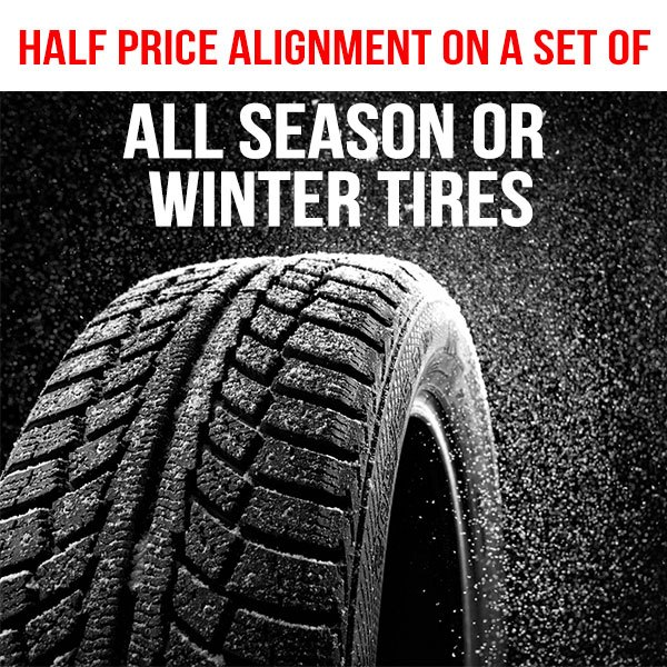 Half price alignment on new set of All Season or Winter Tires